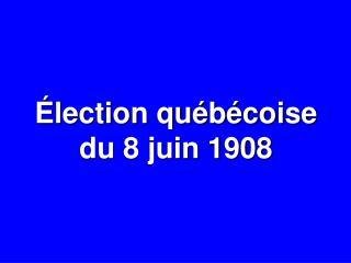 Élection québécoise du 8 juin 1908