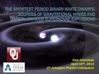 Alex Gianninas April 16 th , 2014 UT Arlington Physics Colloquium
