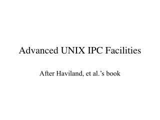 Advanced UNIX IPC Facilities