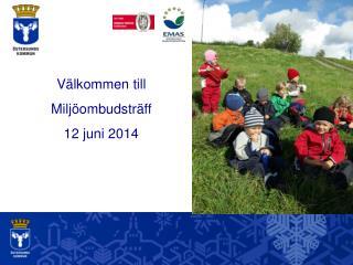 Välkommen till Miljöombudsträff 12 juni 2014