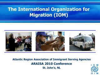 Atlantic Region Association of Immigrant Serving Agencies ARAISA 2010 Conference St. John's, NL