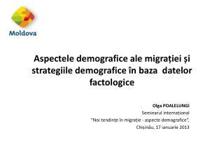 Aspectele demografice ale m i gra ției și strategiile demografice în baza datelor factologice