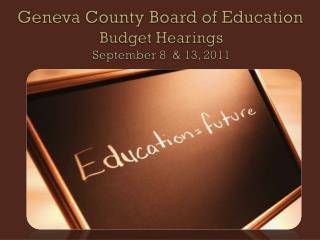 Geneva County Board of Education Budget Hearings September 8 & 13, 2011
