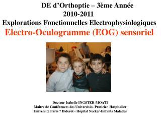 DE d'Orthoptie – 3ème Année 2010-2011 Explorations Fonctionnelles Electrophysiologiques
