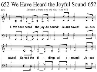 1.  We have heard     the  joy - ful sound:
