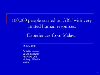 100,000 people started on ART with very limited human resources. - Experiences from Malawi