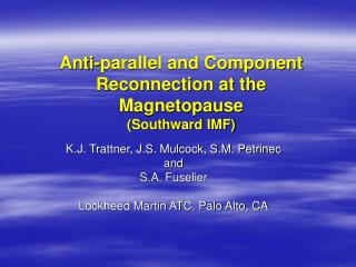Anti-parallel and Component Reconnection at the Magnetopause (Southward IMF)