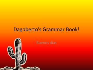 Dagoberto's Grammar Book!