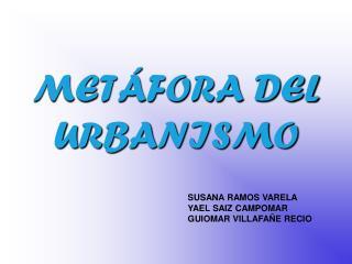 METÁFORA DEL URBANISMO