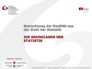 Betrachtung der Realität aus der Sicht der Statistik DIE GRUNDLAGEN DER STATISTIK