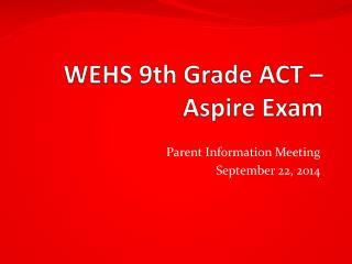 WEHS 9th Grade ACT – Aspire Exam