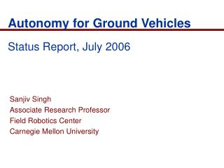 Autonomy for Ground Vehicles Status Report, July 2006