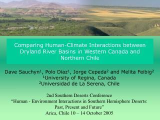 Dave Sauchyn 1 , Polo Diaz 1 , Jorge Cepeda 2 and Melita Feibig 2 1 University of Regina, Canada