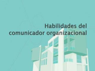 Habilidades del comunicador organizacional