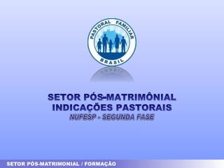 SETOR PÓS-MATRIMÔNIAL INDICAÇÕES PASTORAIS