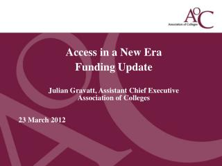 Access in a New Era Funding Update Julian Gravatt, Assistant Chief Executive