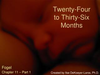 Twenty-Four to Thirty-Six Months