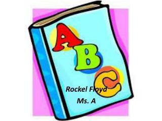 Rockel Floyd Ms. A