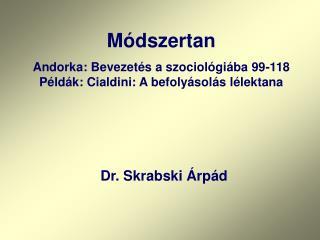 Módszertan Andorka: Bevezetés a szociológiába 99-118 Példák: Cialdini: A befolyásolás lélektana