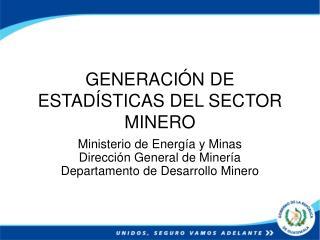 GENERACIÓN DE ESTADÍSTICAS DEL SECTOR MINERO