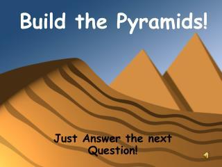 Build the Pyramids!
