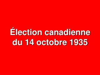 Élection canadienne du 14 octobre 1935