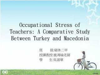 Occupational Stress of Teachers: A Comparative Study Between Turkey and Macedonia