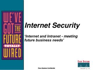 Internet Security 'Internet and Intranet - meeting future business needs'