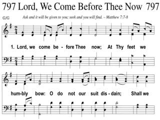 1. Lord, we come be - fore Thee now; At Thy feet we
