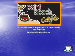 705 Ocean Avenue, Point Pleasant, New Jersey 732.892.0701 info@pointbeachcafe
