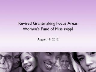 Revised Grantmaking Focus Areas Women's Fund of Mississipp i August 16, 2012