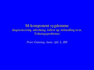 M-komponent sygdomme diagnosticering, udredning, follow up, behandling m.m. Tolkningsproblemer