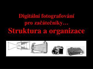 Digitální fotografování pro začátečníky… Struktura a organizace