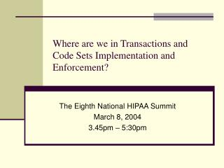 Where are we in Transactions and Code Sets Implementation and Enforcement?