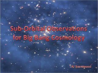 Sub-Orbital Observations for Big Bang Cosmology