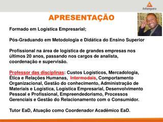 Formado em Logística Empresarial; Pós-Graduando em Metodologia e Didática do Ensino Superior