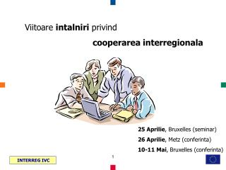Viitoare intalniri privind cooperarea interregionala