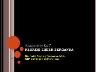 Pertemuan Ke-7 REGRESI LINIER BERGANDA