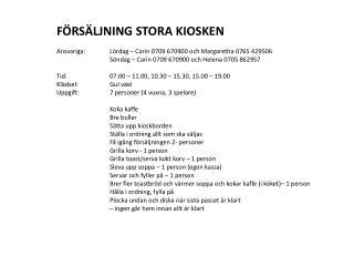 FÖRSÄLJNING STORA KIOSKEN Ansvariga: Lördag – Carin 0709 670900 och Margaretha 0765 429506