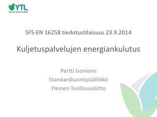 SFS-EN 16258 tiedotustilaisuus 23.9.2014 Kuljetuspalvelujen energiankulutus