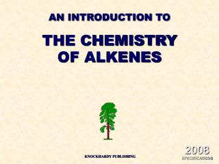 AN INTRODUCTION TO THE CHEMISTRY OF ALKENES