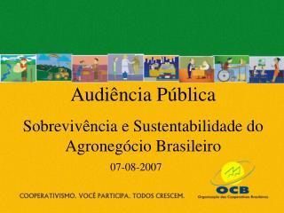 Audiência Pública Sobrevivência e Sustentabilidade do Agronegócio Brasileiro