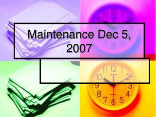 Maintenance Dec 5, 2007