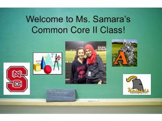 Welcome to Ms. Samara's Common Core II Class!