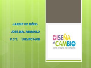 JARDIN DE NIÑOS JOSE MA. ABASOLO C.C.T. 15EJN0740B