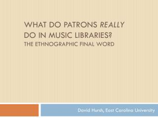What Do Patrons Really Do in Music Libraries? the ethnographic final word