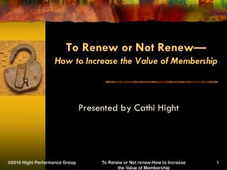 To Renew or Not Renew— How to Increase the Value of Membership