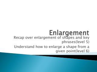 E nlargement