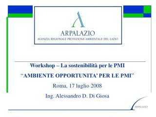 """Workshop – La sostenibilità per le PMI """" AMBIENTE OPPORTUNITA' PER LE PMI """" Roma, 17 luglio 2008"""