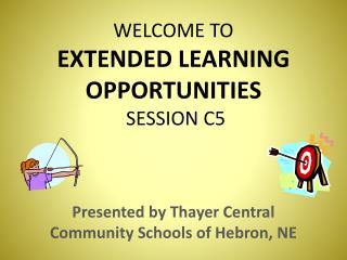WELCOME TO  EXTENDED LEARNING OPPORTUNITIES  SESSION C5